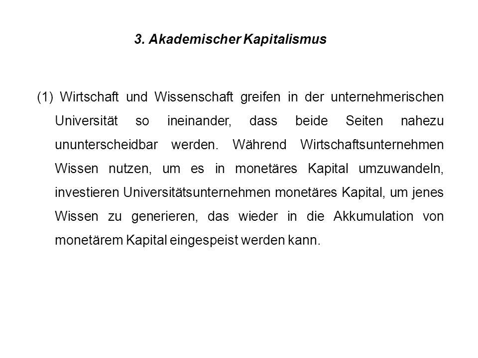 3. Akademischer Kapitalismus (1) Wirtschaft und Wissenschaft greifen in der unternehmerischen Universität so ineinander, dass beide Seiten nahezu unun