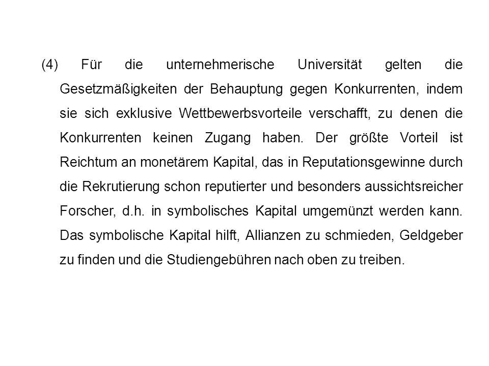 (4) Für die unternehmerische Universität gelten die Gesetzmäßigkeiten der Behauptung gegen Konkurrenten, indem sie sich exklusive Wettbewerbsvorteile