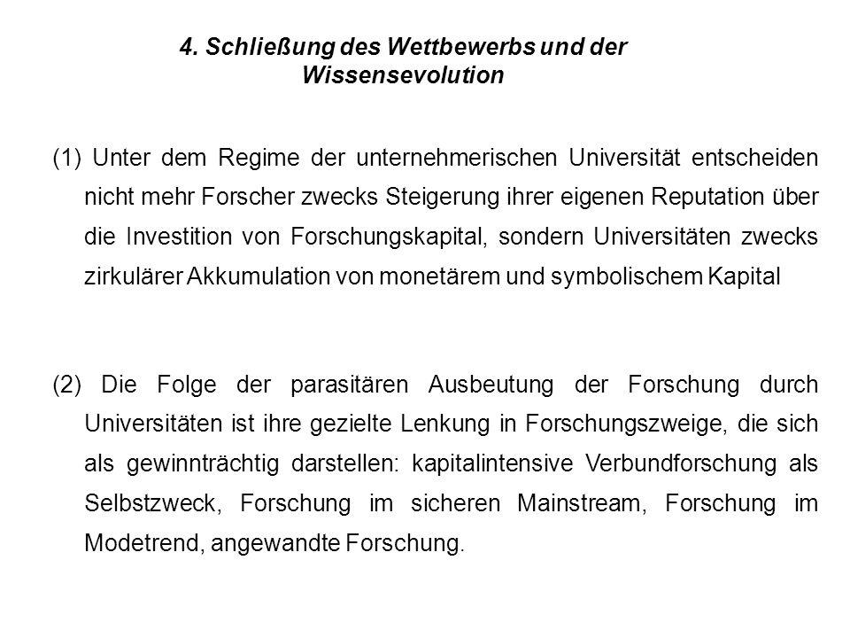 4. Schließung des Wettbewerbs und der Wissensevolution (1) Unter dem Regime der unternehmerischen Universität entscheiden nicht mehr Forscher zwecks S