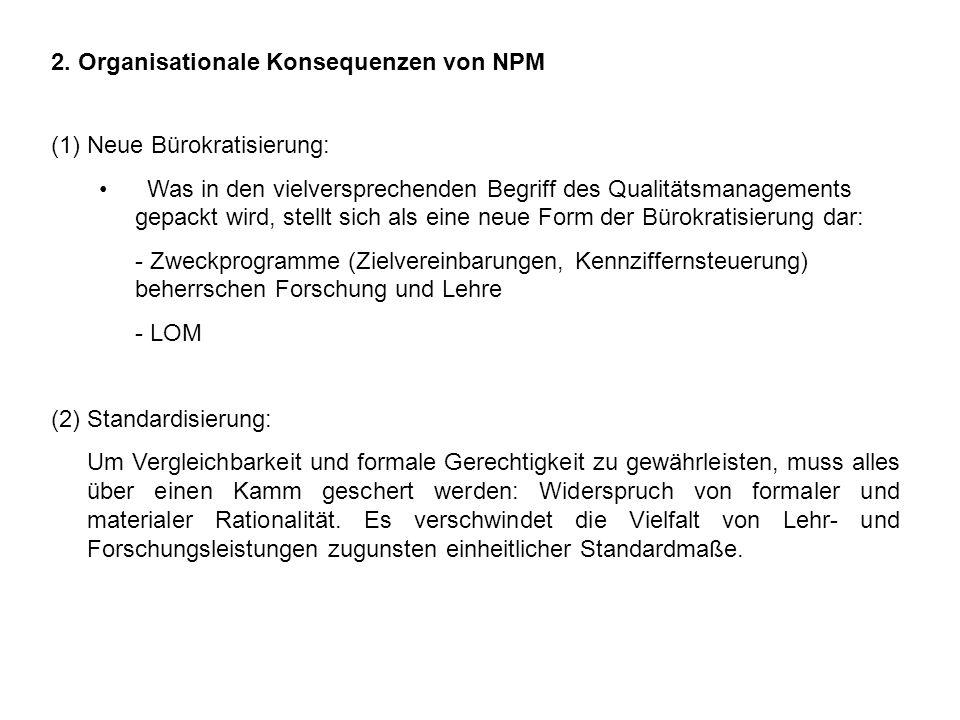 2. Organisationale Konsequenzen von NPM (1)Neue Bürokratisierung: Was in den vielversprechenden Begriff des Qualitätsmanagements gepackt wird, stellt