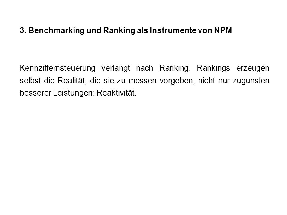 3. Benchmarking und Ranking als Instrumente von NPM Kennziffernsteuerung verlangt nach Ranking. Rankings erzeugen selbst die Realität, die sie zu mess