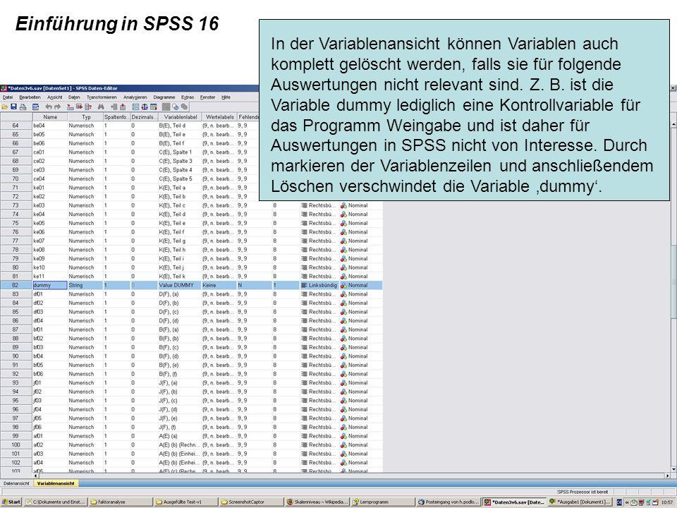 Einführung in SPSS 16 In der Variablenansicht können Variablen auch komplett gelöscht werden, falls sie für folgende Auswertungen nicht relevant sind.