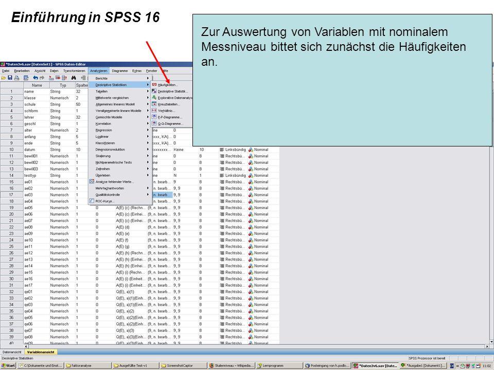 Einführung in SPSS 16 Zur Auswertung von Variablen mit nominalem Messniveau bittet sich zunächst die Häufigkeiten an.