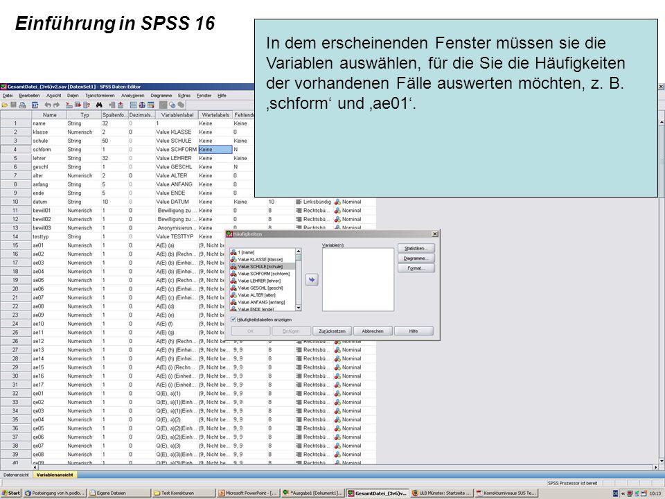 Einführung in SPSS 16 In dem erscheinenden Fenster müssen sie die Variablen auswählen, für die Sie die Häufigkeiten der vorhandenen Fälle auswerten mö