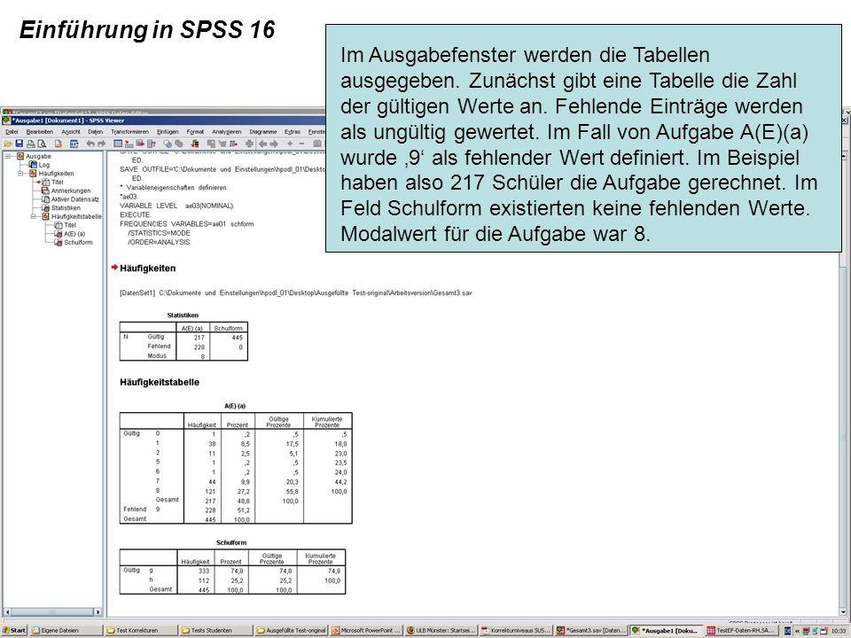 Einführung in SPSS 16 Im Ausgabefenster werden die Tabellen ausgegeben. Zunächst gibt eine Tabelle die Zahl der gültigen Werte an. Fehlende Einträge w