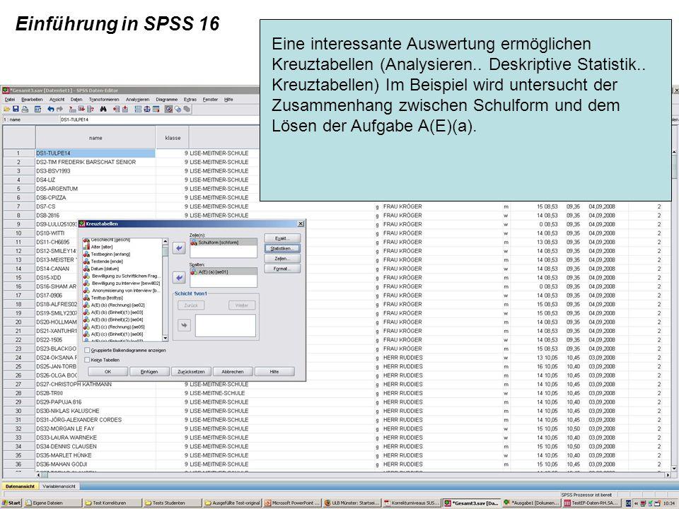 Einführung in SPSS 16 Eine interessante Auswertung ermöglichen Kreuztabellen (Analysieren.. Deskriptive Statistik.. Kreuztabellen) Im Beispiel wird un