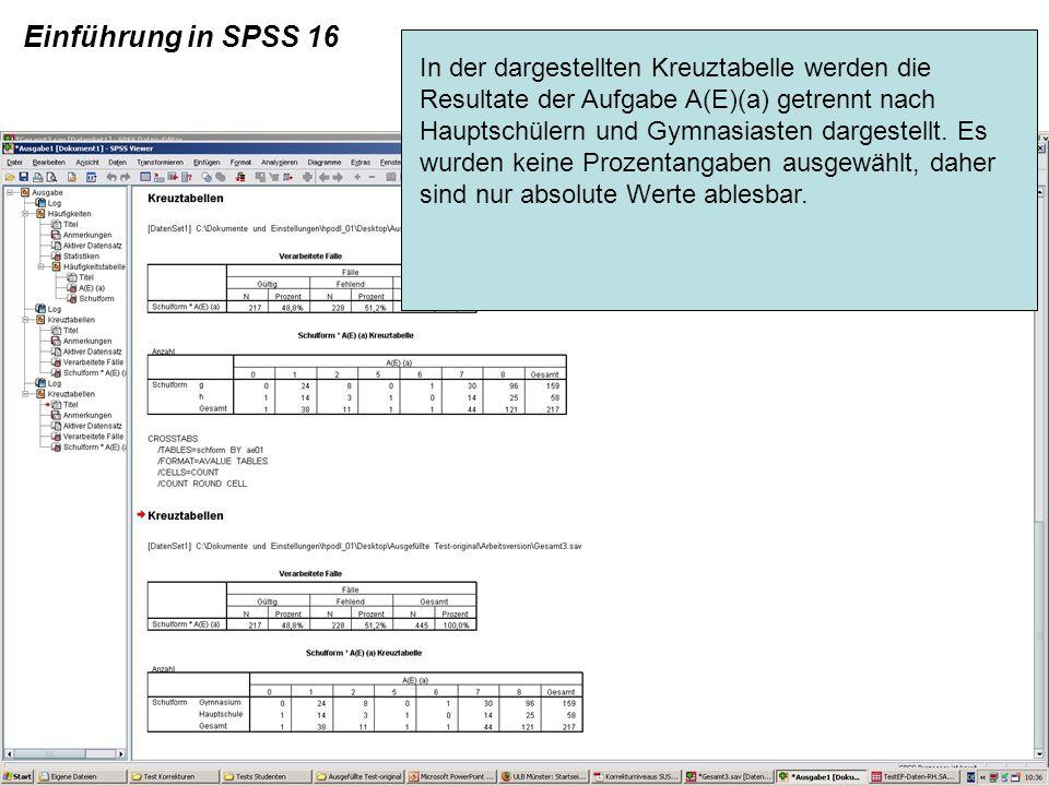 Einführung in SPSS 16 In der dargestellten Kreuztabelle werden die Resultate der Aufgabe A(E)(a) getrennt nach Hauptschülern und Gymnasiasten dargeste