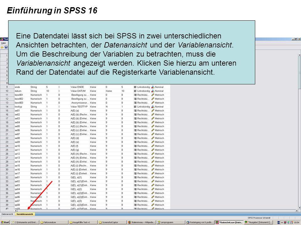 Einführung in SPSS 16 Eine Datendatei lässt sich bei SPSS in zwei unterschiedlichen Ansichten betrachten, der Datenansicht und der Variablenansicht. U