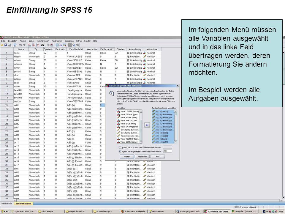 Einführung in SPSS 16 Im folgenden Menü müssen alle Variablen ausgewählt und in das linke Feld übertragen werden, deren Formatierung Sie ändern möchte