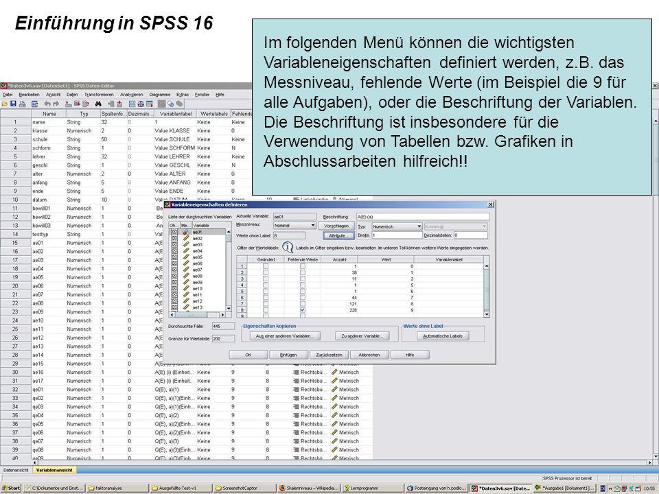 Einführung in SPSS 16 Im folgenden Menü können die wichtigsten Variableneigenschaften definiert werden, z.B. das Messniveau, fehlende Werte (im Beispi