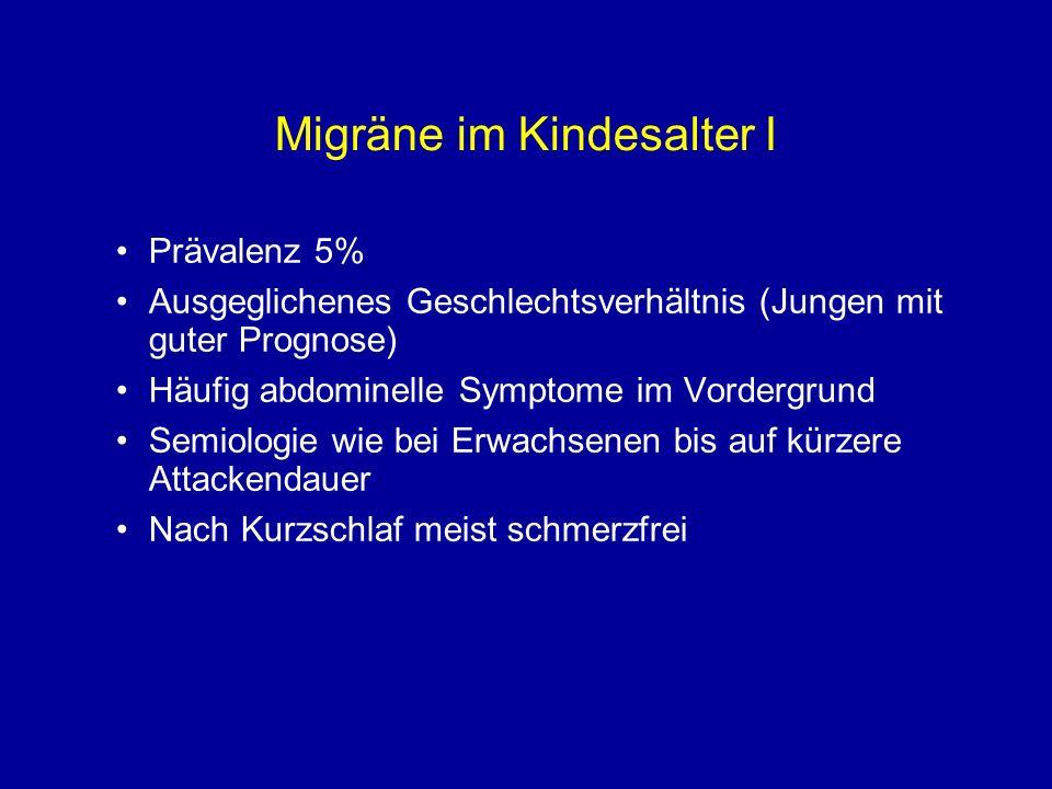 Migräne im Kindesalter I Prävalenz 5% Ausgeglichenes Geschlechtsverhältnis (Jungen mit guter Prognose) Häufig abdominelle Symptome im Vordergrund Semi