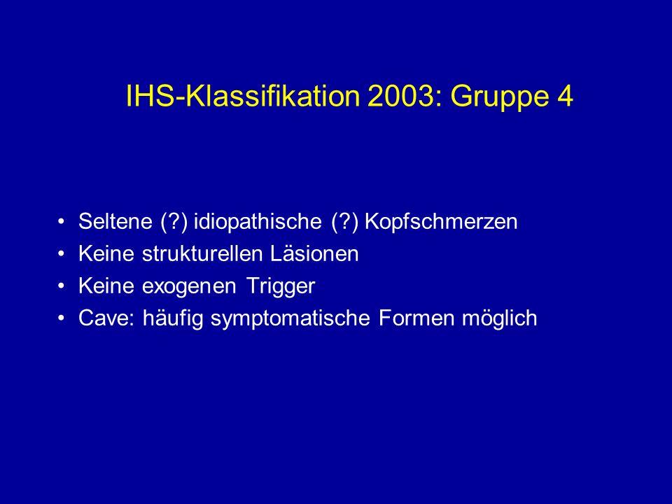 IHS-Klassifikation 2003: Gruppe 4 Seltene (?) idiopathische (?) Kopfschmerzen Keine strukturellen Läsionen Keine exogenen Trigger Cave: häufig symptom