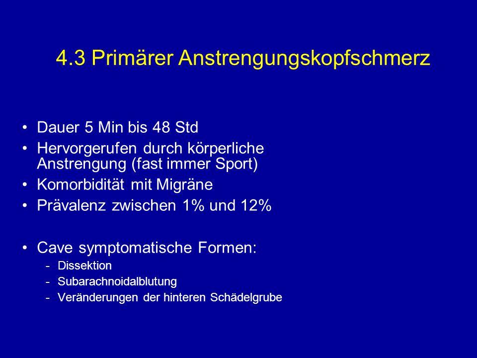 4.3 Primärer Anstrengungskopfschmerz Dauer 5 Min bis 48 Std Hervorgerufen durch körperliche Anstrengung (fast immer Sport) Komorbidität mit Migräne Pr