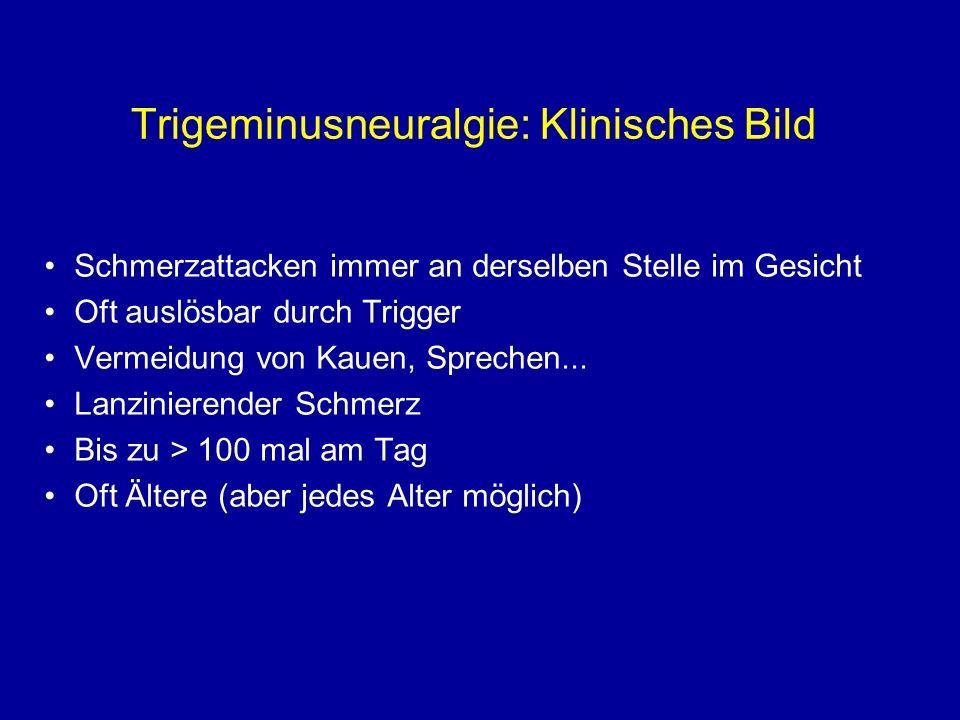 Trigeminusneuralgie: Klinisches Bild Schmerzattacken immer an derselben Stelle im Gesicht Oft auslösbar durch Trigger Vermeidung von Kauen, Sprechen..