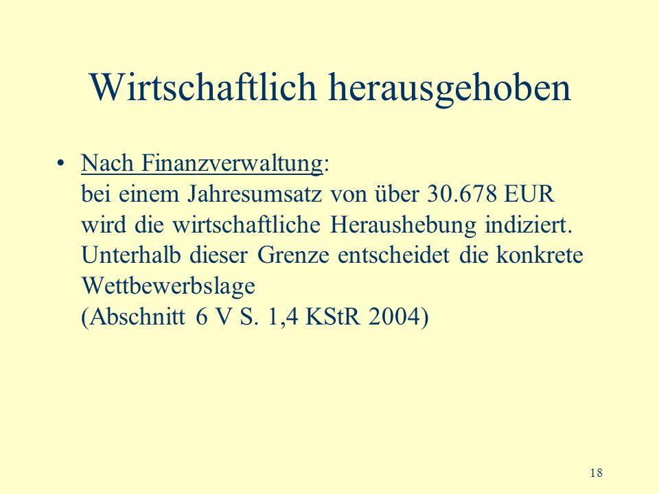 18 Wirtschaftlich herausgehoben Nach Finanzverwaltung: bei einem Jahresumsatz von über 30.678 EUR wird die wirtschaftliche Heraushebung indiziert. Unt