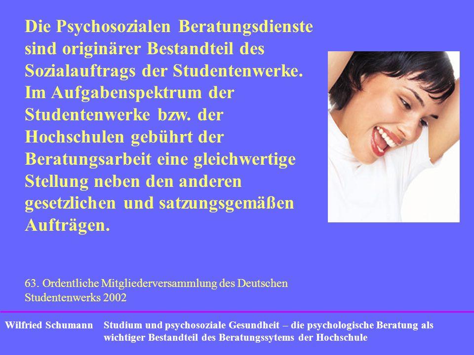 Studium und psychosoziale Gesundheit – die psychologische Beratung als wichtiger Bestandteil des Beratungssytems der Hochschule Wilfried Schumann Die