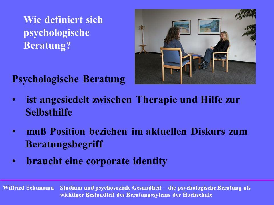 Studium und psychosoziale Gesundheit – die psychologische Beratung als wichtiger Bestandteil des Beratungssytems der Hochschule Wilfried Schumann Wie