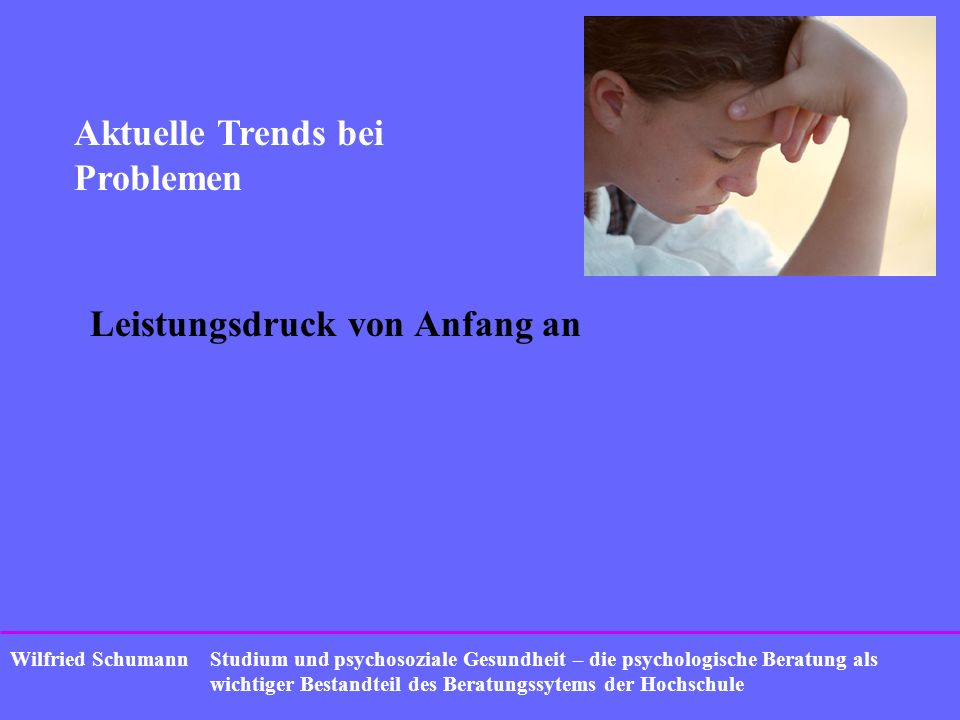 Studium und psychosoziale Gesundheit – die psychologische Beratung als wichtiger Bestandteil des Beratungssytems der Hochschule Wilfried Schumann Warum.