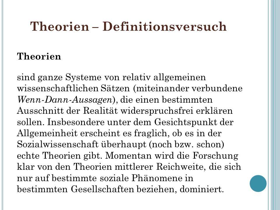 Theorien – Definitionsversuch Theorien sind ganze Systeme von relativ allgemeinen wissenschaftlichen Sätzen (miteinander verbundene Wenn-Dann-Aussagen