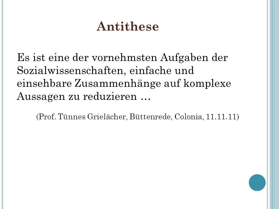 Antithese Es ist eine der vornehmsten Aufgaben der Sozialwissenschaften, einfache und einsehbare Zusammenhänge auf komplexe Aussagen zu reduzieren … (