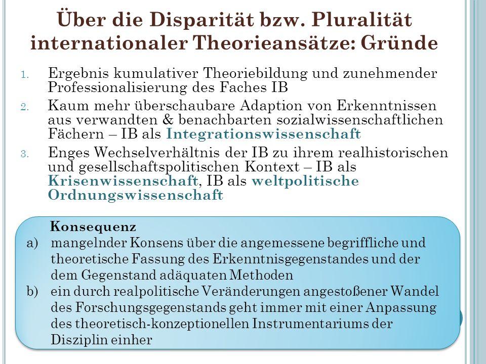Über die Disparität bzw. Pluralität internationaler Theorieansätze: Gründe 1. Ergebnis kumulativer Theoriebildung und zunehmender Professionalisierung