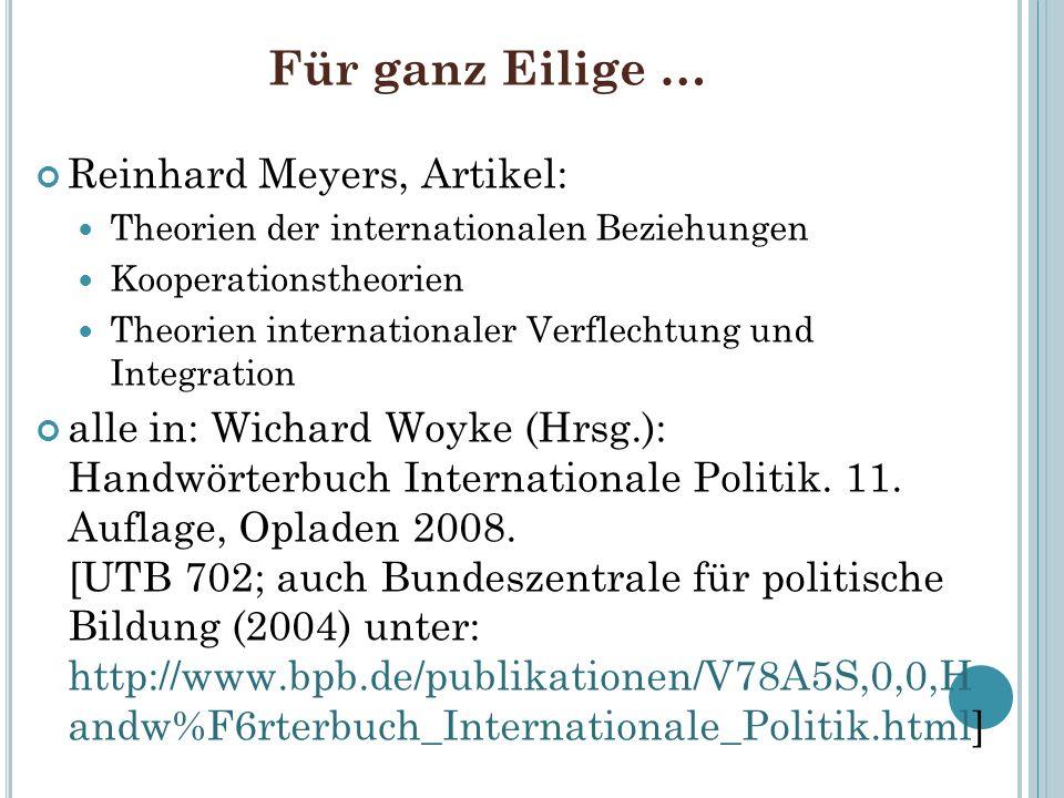 Für ganz Eilige … Reinhard Meyers, Artikel: Theorien der internationalen Beziehungen Kooperationstheorien Theorien internationaler Verflechtung und In