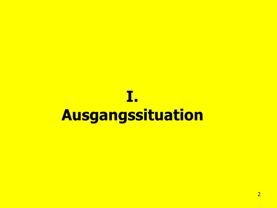 2 I. Ausgangssituation
