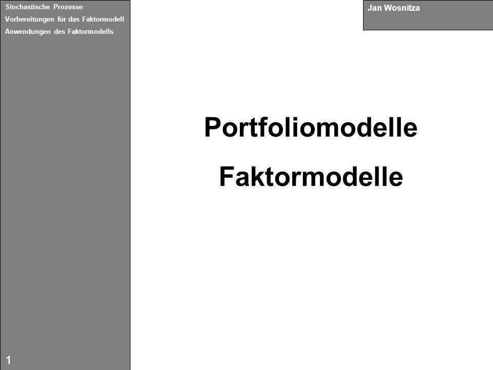 1 Portfoliomodelle Faktormodelle Jan Wosnitza Stochastische Prozesse Vorbereitungen für das Faktormodell Anwendungen des Faktormodells