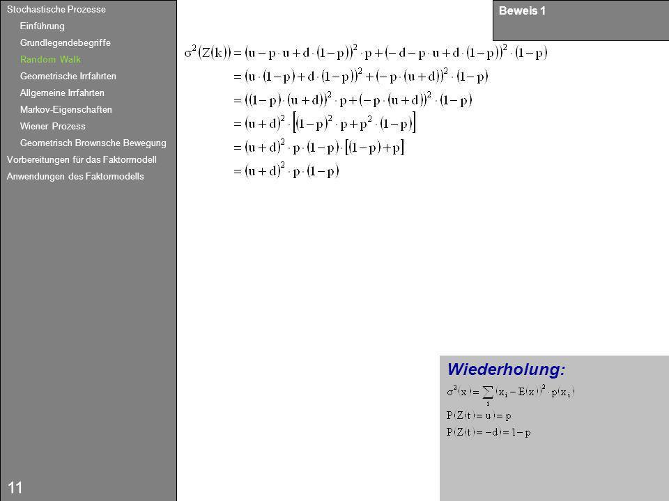 11 Wiederholung: Beweis 1 Stochastische Prozesse Einführung Grundlegendebegriffe Random Walk Geometrische Irrfahrten Allgemeine Irrfahrten Markov-Eige