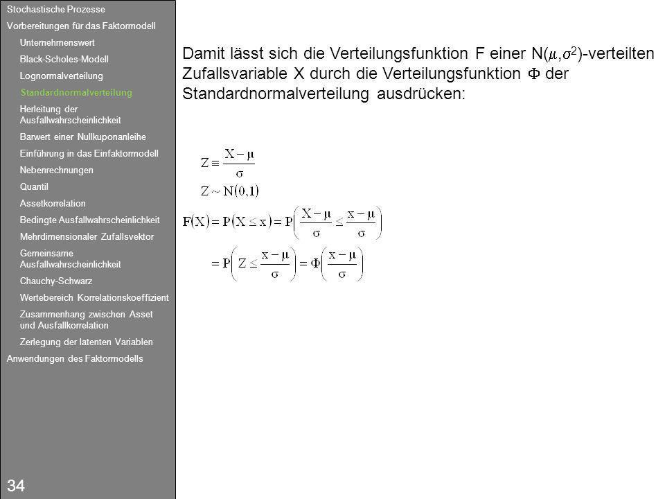 34 Damit lässt sich die Verteilungsfunktion F einer N(, 2 )-verteilten Zufallsvariable X durch die Verteilungsfunktion der Standardnormalverteilung au