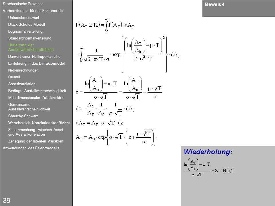 39 Wiederholung: Beweis 4 Stochastische Prozesse Vorbereitungen für das Faktormodell Unternehmenswert Black-Scholes-Modell Lognormalverteilung Standar