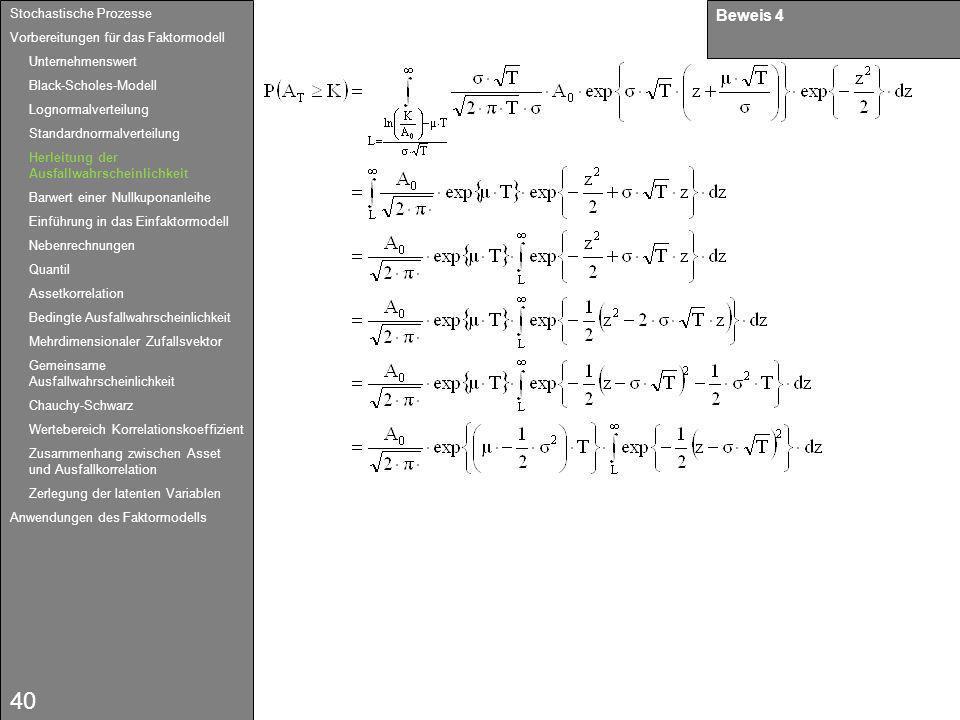 40 Beweis 4 Stochastische Prozesse Vorbereitungen für das Faktormodell Unternehmenswert Black-Scholes-Modell Lognormalverteilung Standardnormalverteil