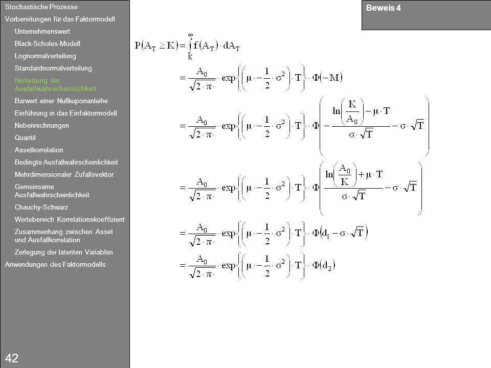 42 Beweis 4 Stochastische Prozesse Vorbereitungen für das Faktormodell Unternehmenswert Black-Scholes-Modell Lognormalverteilung Standardnormalverteil