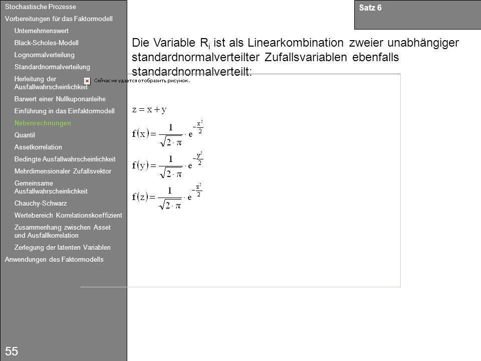 55 Satz 6 Die Variable R i ist als Linearkombination zweier unabhängiger standardnormalverteilter Zufallsvariablen ebenfalls standardnormalverteilt: S