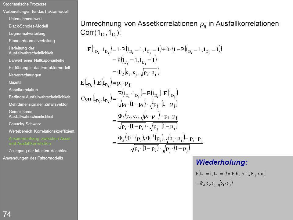 74 Wiederholung: Umrechnung von Assetkorrelationen ij in Ausfallkorrelationen Corr(1 D i,1 D j ): Stochastische Prozesse Vorbereitungen für das Faktor