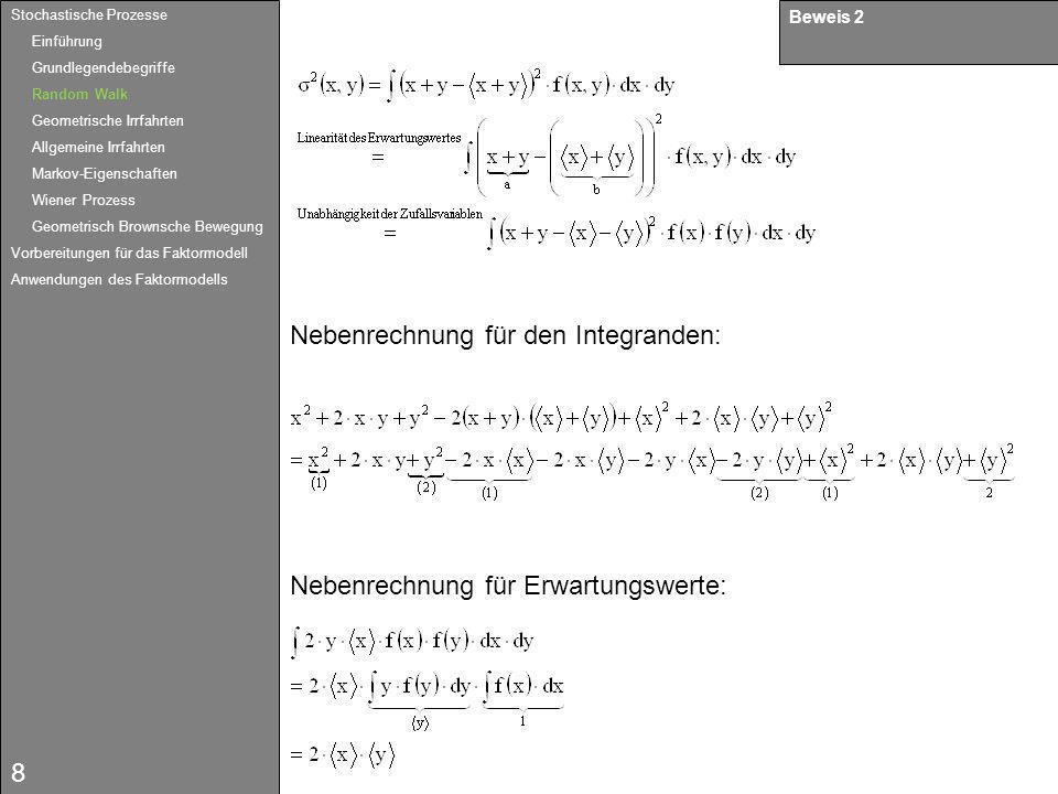 9 Beweis 2 Stochastische Prozesse Einführung Grundlegendebegriffe Random Walk Geometrische Irrfahrten Allgemeine Irrfahrten Markov-Eigenschaften Wiener Prozess Geometrisch Brownsche Bewegung Vorbereitungen für das Faktormodell Anwendungen des Faktormodells
