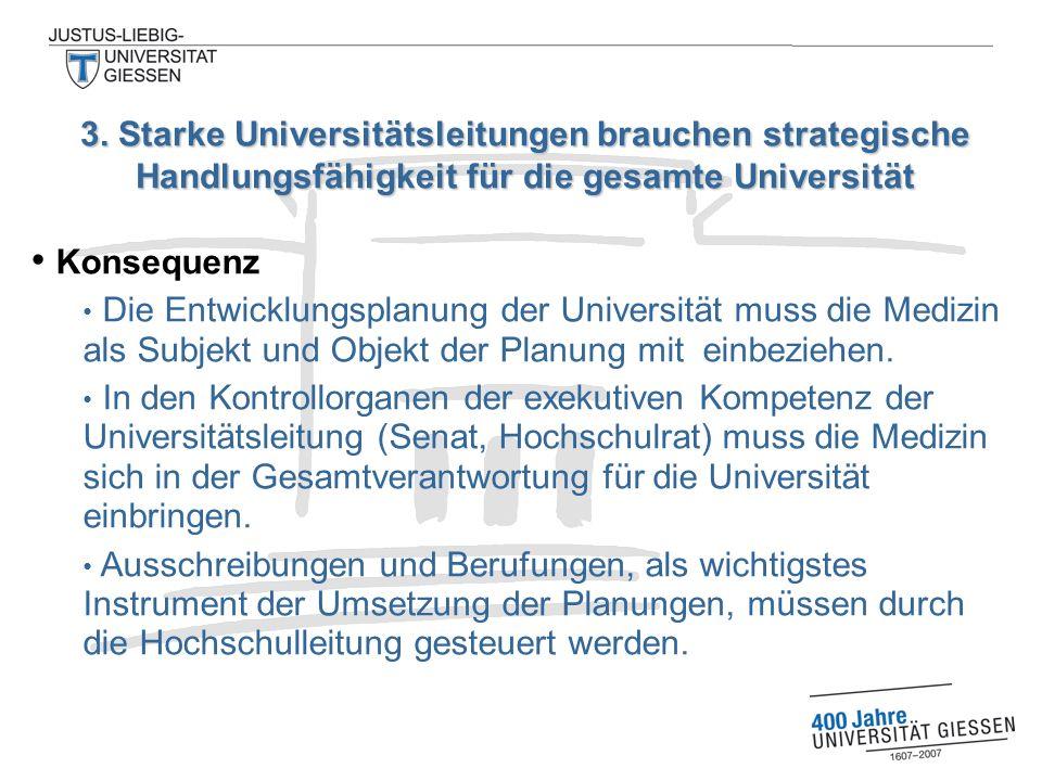 Konsequenz Die Entwicklungsplanung der Universität muss die Medizin als Subjekt und Objekt der Planung mit einbeziehen.