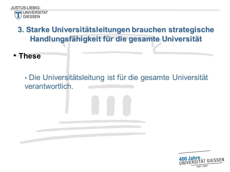These Die Universitätsleitung ist für die gesamte Universität verantwortlich. 3. Starke Universitätsleitungen brauchen strategische Handlungsfähigkeit