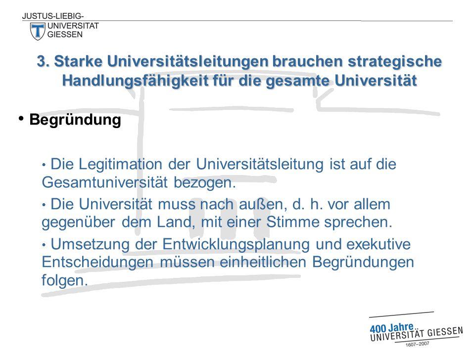 Begründung Die Legitimation der Universitätsleitung ist auf die Gesamtuniversität bezogen. Die Universität muss nach außen, d. h. vor allem gegenüber