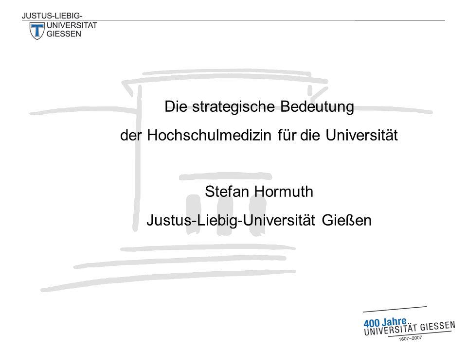 Die strategische Bedeutung der Hochschulmedizin für die Universität Stefan Hormuth Justus-Liebig-Universität Gießen