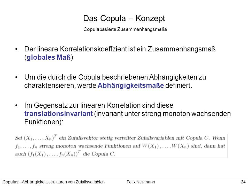 Copulas – Abhängigkeitsstrukturen von ZufallsvariablenFelix Neumann24 Das Copula – Konzept Copulabasierte Zusammenhangsmaße Der lineare Korrelationsko