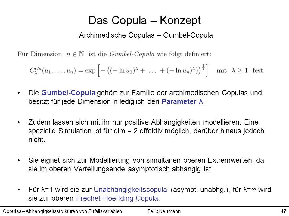 Copulas – Abhängigkeitsstrukturen von ZufallsvariablenFelix Neumann47 Das Copula – Konzept Archimedische Copulas – Gumbel-Copula Die Gumbel-Copula geh
