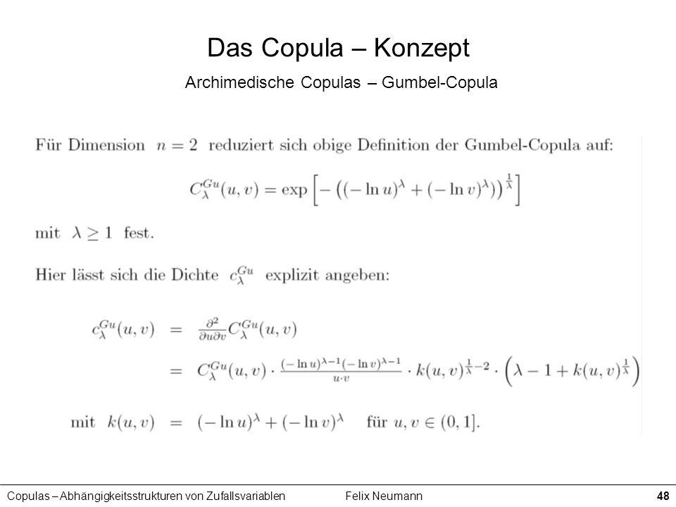 Copulas – Abhängigkeitsstrukturen von ZufallsvariablenFelix Neumann48 Das Copula – Konzept Archimedische Copulas – Gumbel-Copula