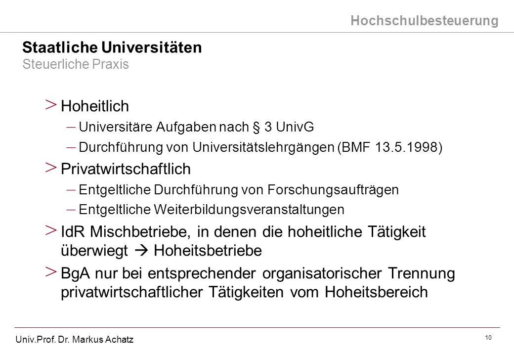 Hochschulbesteuerung Univ.Prof. Dr. Markus Achatz 10 Staatliche Universitäten Steuerliche Praxis > Hoheitlich – Universitäre Aufgaben nach § 3 UnivG –
