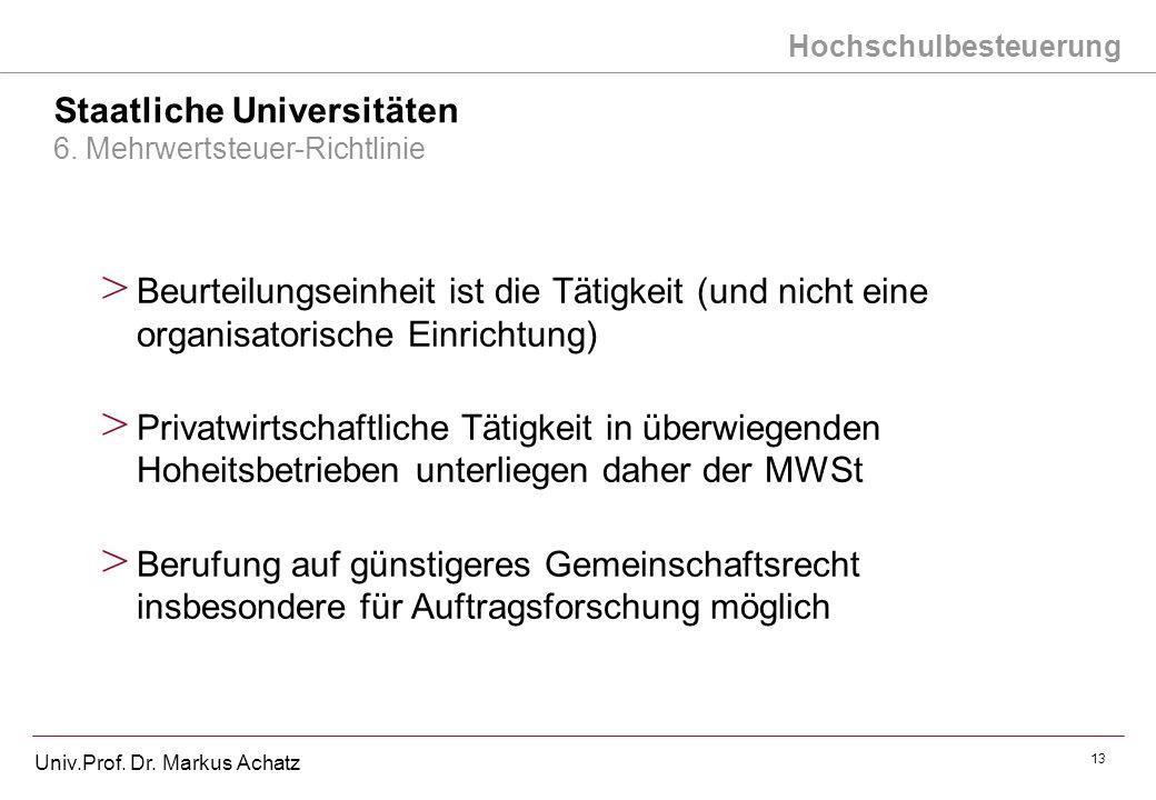 Hochschulbesteuerung Univ.Prof. Dr. Markus Achatz 13 Staatliche Universitäten 6. Mehrwertsteuer-Richtlinie > Beurteilungseinheit ist die Tätigkeit (un