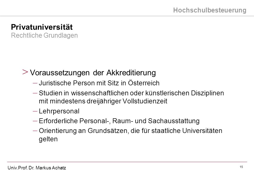 Hochschulbesteuerung Univ.Prof. Dr. Markus Achatz 15 Privatuniversität Rechtliche Grundlagen > Voraussetzungen der Akkreditierung – Juristische Person