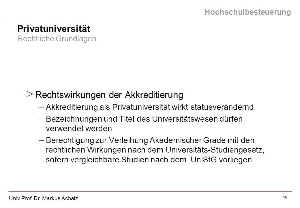 Hochschulbesteuerung Univ.Prof. Dr. Markus Achatz 16 Privatuniversität Rechtliche Grundlagen > Rechtswirkungen der Akkreditierung – Akkreditierung als