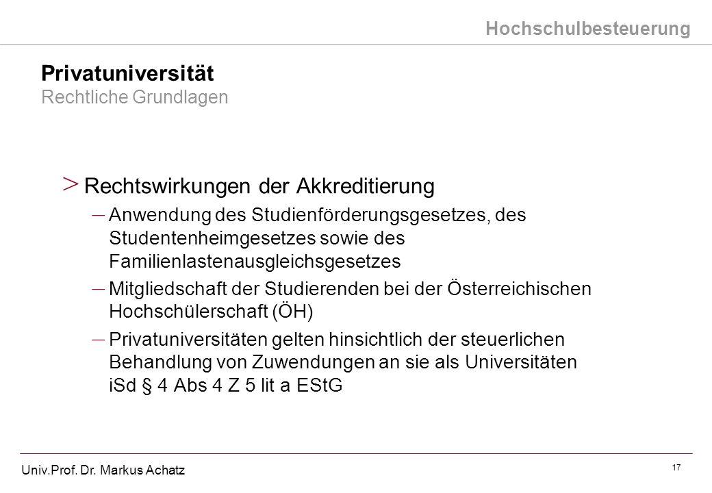 Hochschulbesteuerung Univ.Prof. Dr. Markus Achatz 17 Privatuniversität Rechtliche Grundlagen > Rechtswirkungen der Akkreditierung – Anwendung des Stud