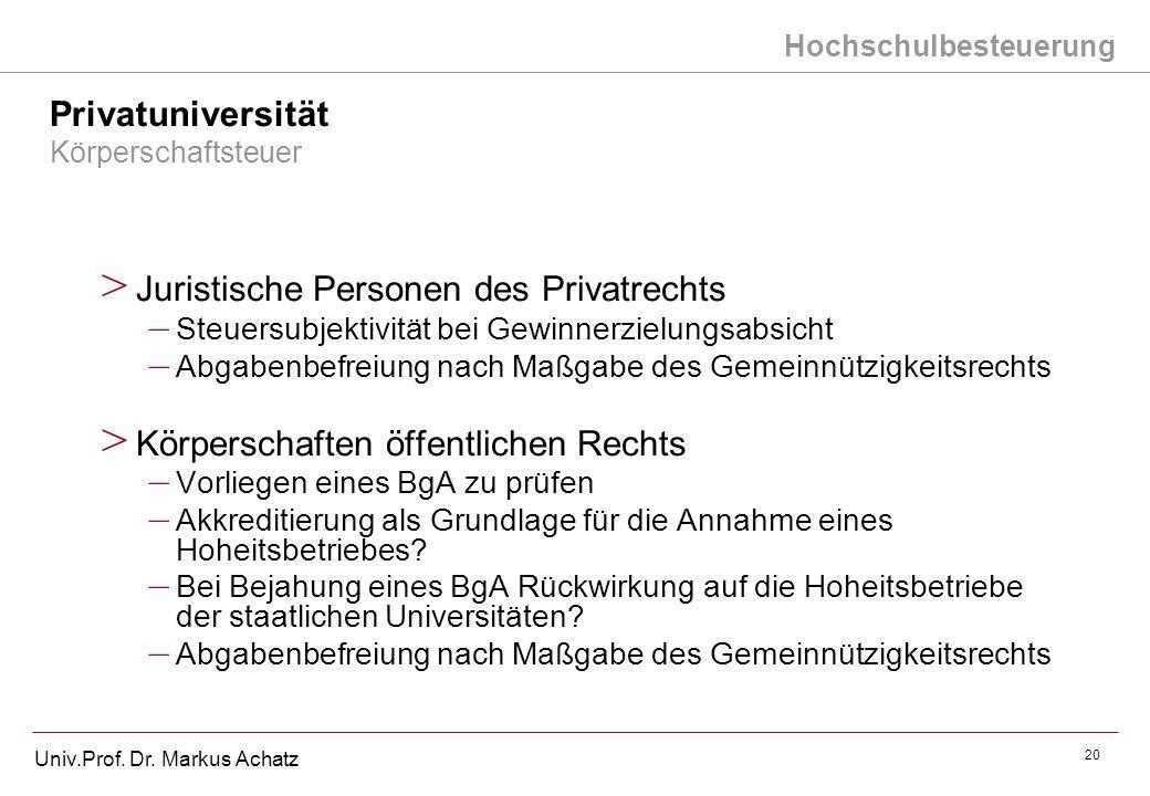 Hochschulbesteuerung Univ.Prof. Dr. Markus Achatz 20 Privatuniversität Körperschaftsteuer > Juristische Personen des Privatrechts – Steuersubjektivitä
