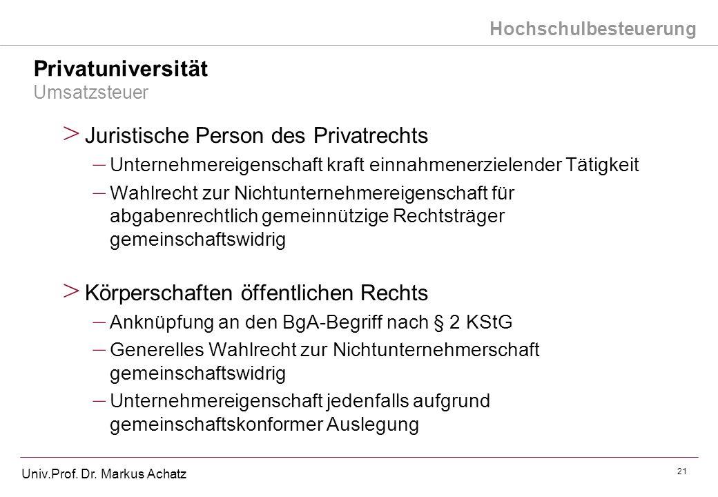 Hochschulbesteuerung Univ.Prof. Dr. Markus Achatz 21 Privatuniversität Umsatzsteuer > Juristische Person des Privatrechts – Unternehmereigenschaft kra